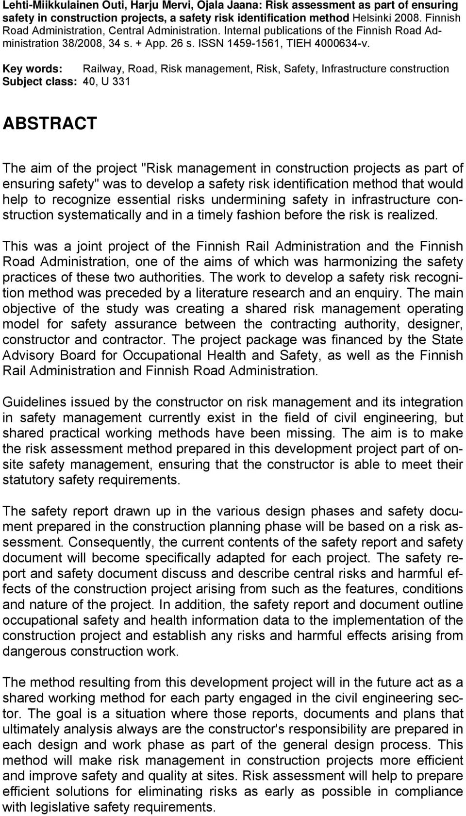 "Key words: Railway, Road, Risk management, Risk, Safety, Infrastructure construction Subject class: 40, U 331 ABSTRACT The aim of the project ""Risk management in construction projects as part of"