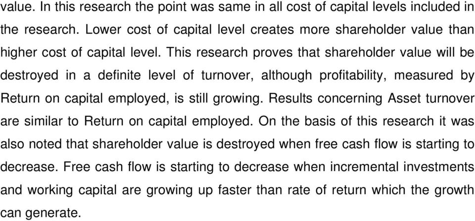 This research proves that shareholder value will be destroyed in a definite level of turnover, although profitability, measured by Return on capital employed, is still growing.