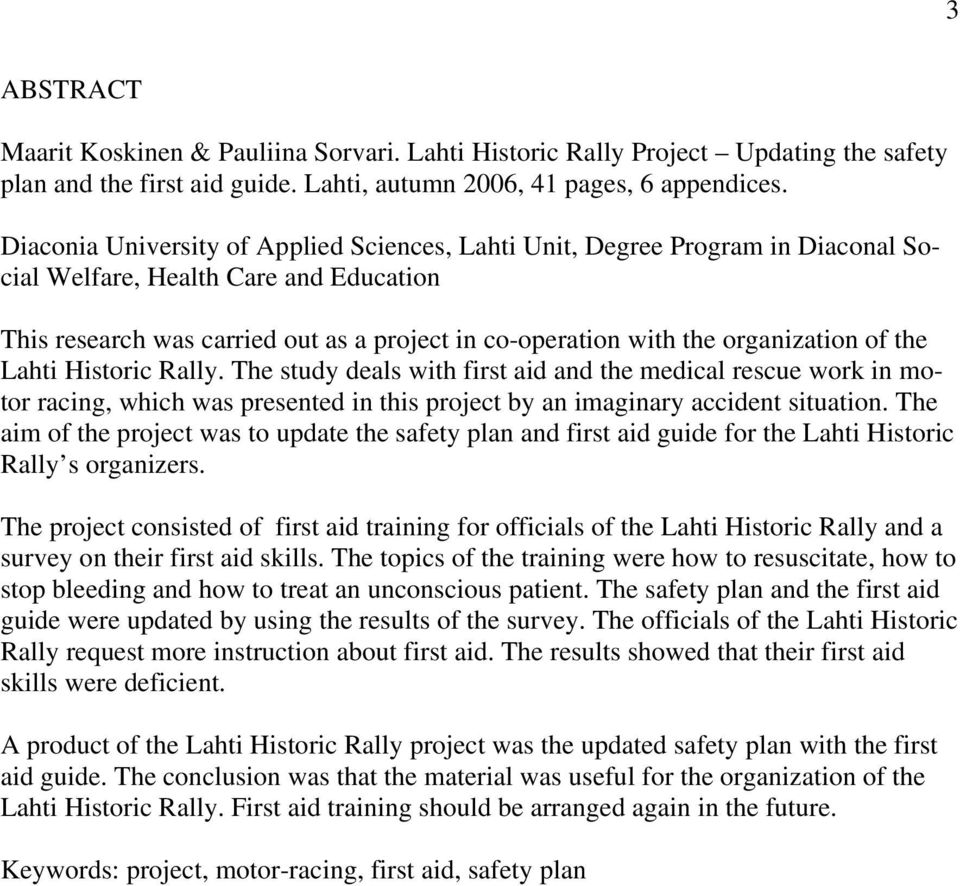 organization of the Lahti Historic Rally. The study deals with first aid and the medical rescue work in motor racing, which was presented in this project by an imaginary accident situation.