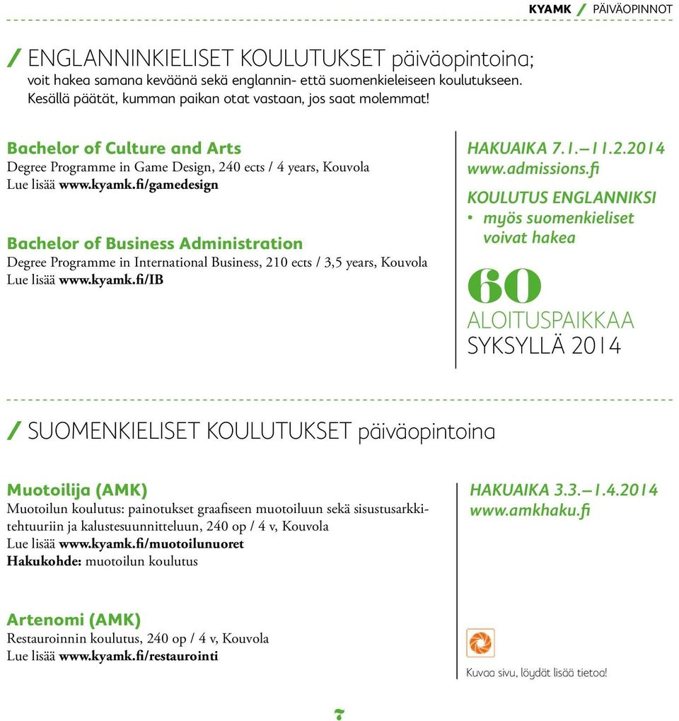 fi/gamedesign Bachelor of Business Administration Degree Programme in International Business, 210 ects / 3,5 years, Kouvola Lue lisää www.kyamk.fi/ib HAKUAIKA 7.1. 11.2.2014 www.admissions.