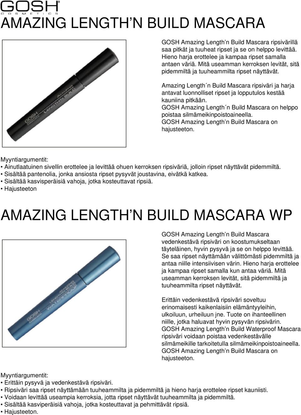 GOSH Amazing Length n Build Mascara on helppo poistaa silmämeikinpoistoaineella. GOSH Amazing Length n Build Mascara on hajusteeton.