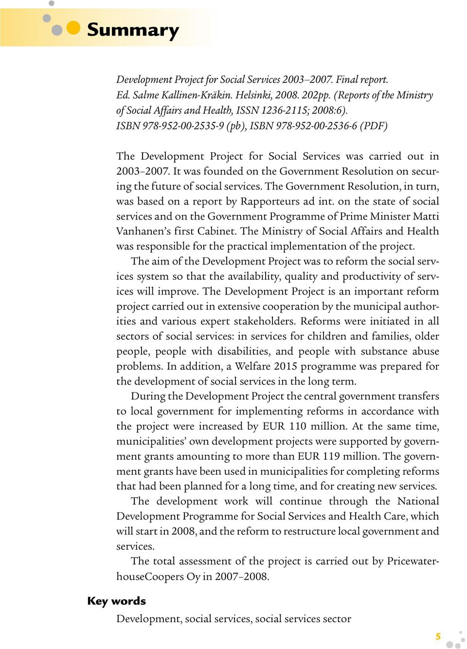 ISBN 978-952-00-2535-9 (pb), ISBN 978-952-00-2536-6 (PDF) The Development Project for Social Services was carried out in 2003 2007.