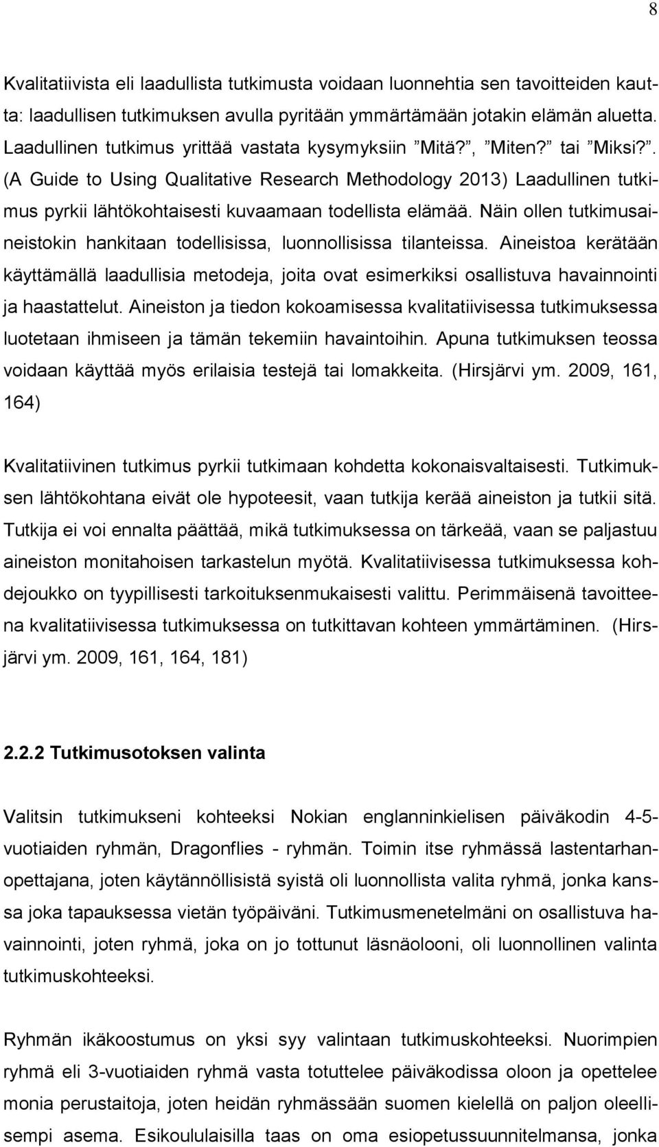 . (A Guide to Using Qualitative Research Methodology 2013) Laadullinen tutkimus pyrkii lähtökohtaisesti kuvaamaan todellista elämää.