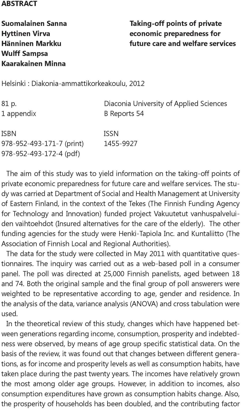Diaconia University of Applied Sciences 1 appendix B Reports 54 ISBN ISSN 978-952-493-171-7 (print) 1455-9927 978-952-493-172-4 (pdf) The aim of this study was to yield information on the taking-off
