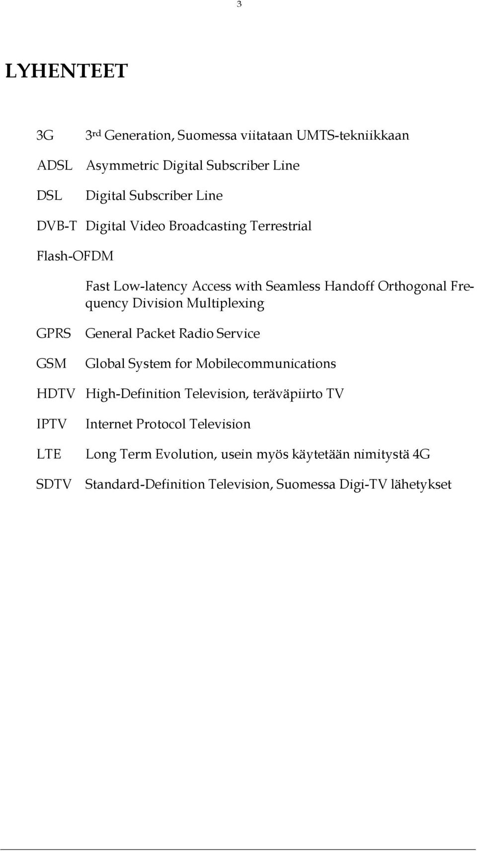 Multiplexing GPRS GSM General Packet Radio Service Global System for Mobilecommunications HDTV High-Definition Television, teräväpiirto TV