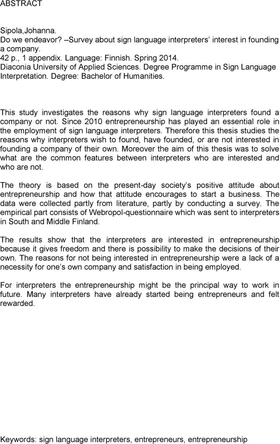 This study investigates the reasons why sign language interpreters found a company or not. Since 2010 entrepreneurship has played an essential role in the employment of sign language interpreters.