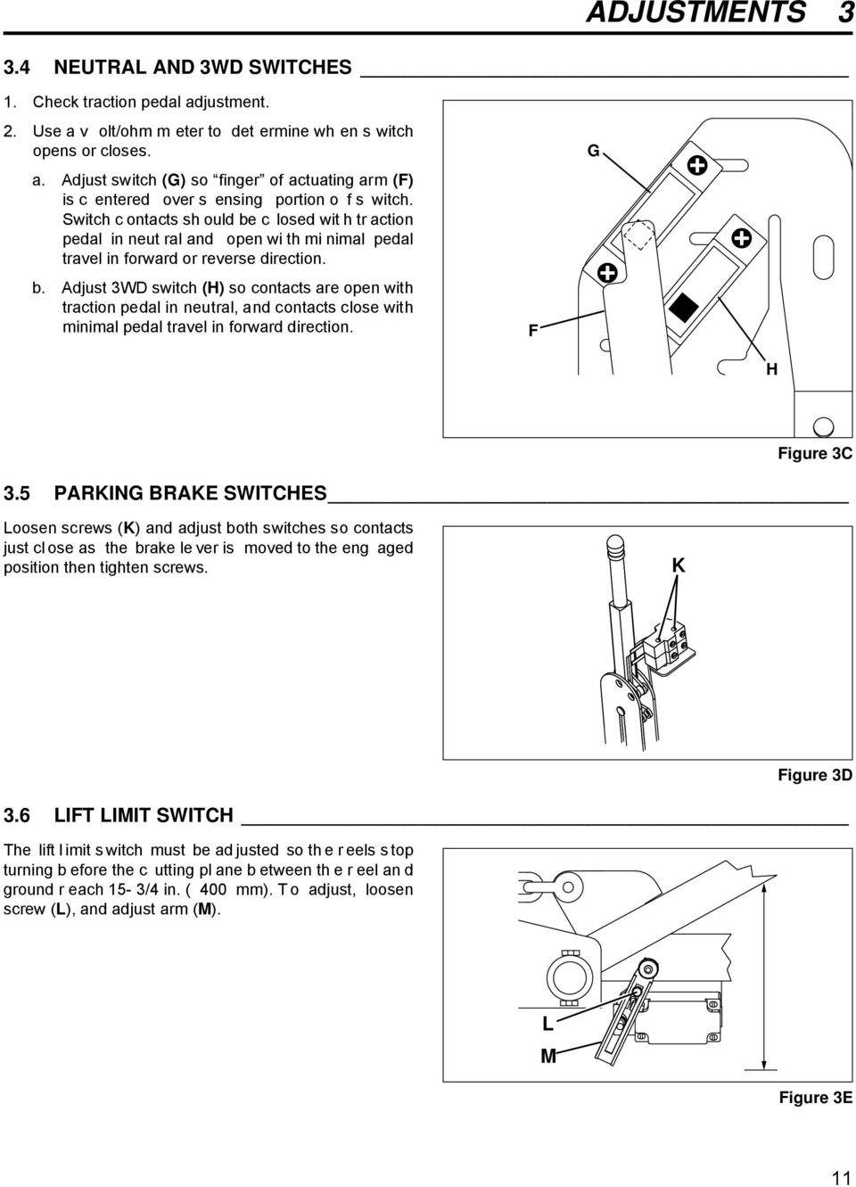 F G H Figure 3C 3.5 PARKING BRAKE SWITCHES Loosen screws (K) and adjust both switches so contacts just cl ose as the brake le ver is moved to the eng aged position then tighten screws. K Figure 3D 3.