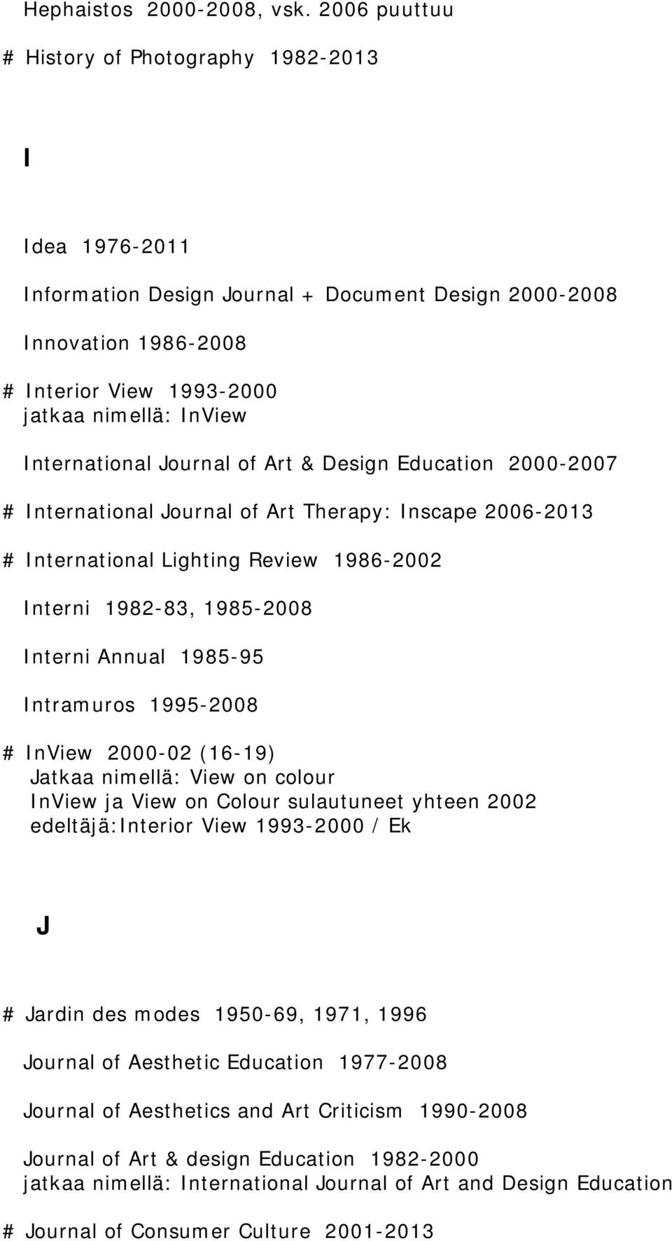 International Journal of Art & Design Education 2000-2007 # International Journal of Art Therapy: Inscape 2006-2013 # International Lighting Review 1986-2002 Interni 1982-83, 1985-2008 Interni Annual