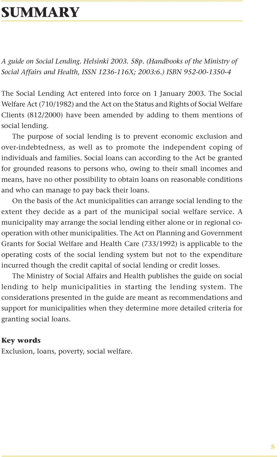 The Social Welfare Act (710/1982) and the Act on the Status and Rights of Social Welfare Clients (812/2000) have been amended by adding to them mentions of social lending.