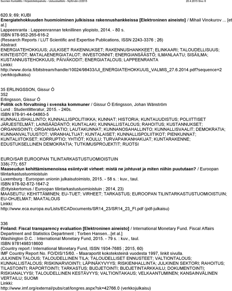 ISBN 978-952-265-616-2 (Research Reports / LUT Scientific and Expertise Publications, ISSN 2243-3376 ; 26) Abstract ENERGIATEHOKKUUS; JULKISET RAKENNUKSET; RAKENNUSHANKKEET; ELINKAARI;