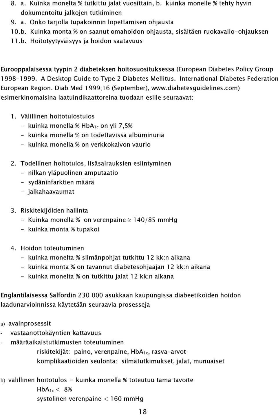 International Diabetes Federation European Region. Diab Med 1999;16 (September), www.diabetesguidelines.com) esimerkinomaisina laatuindikaattoreina tuodaan esille seuraavat: 1.