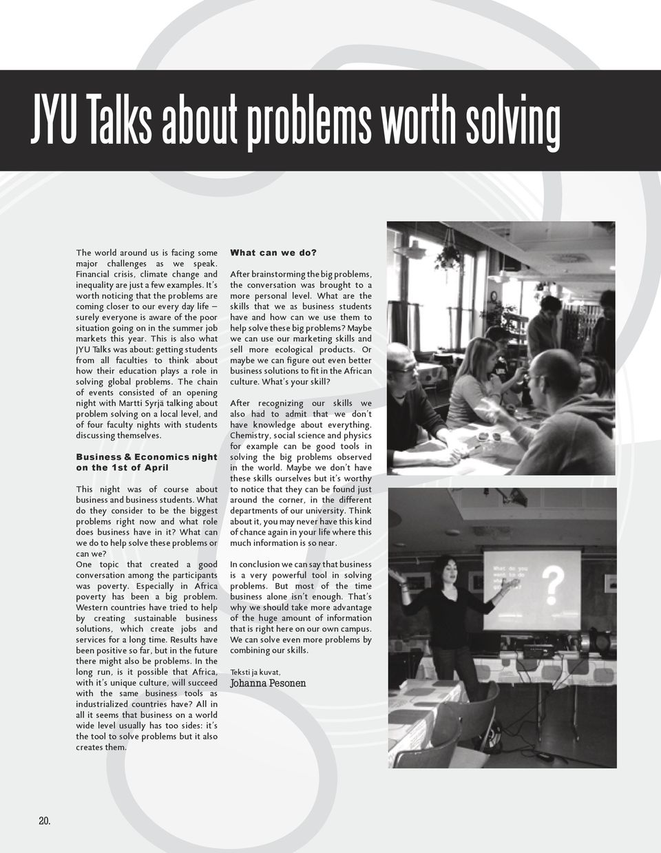 This is also what JYU Talks was about: getting students from all faculties to think about how their education plays a role in solving global problems.