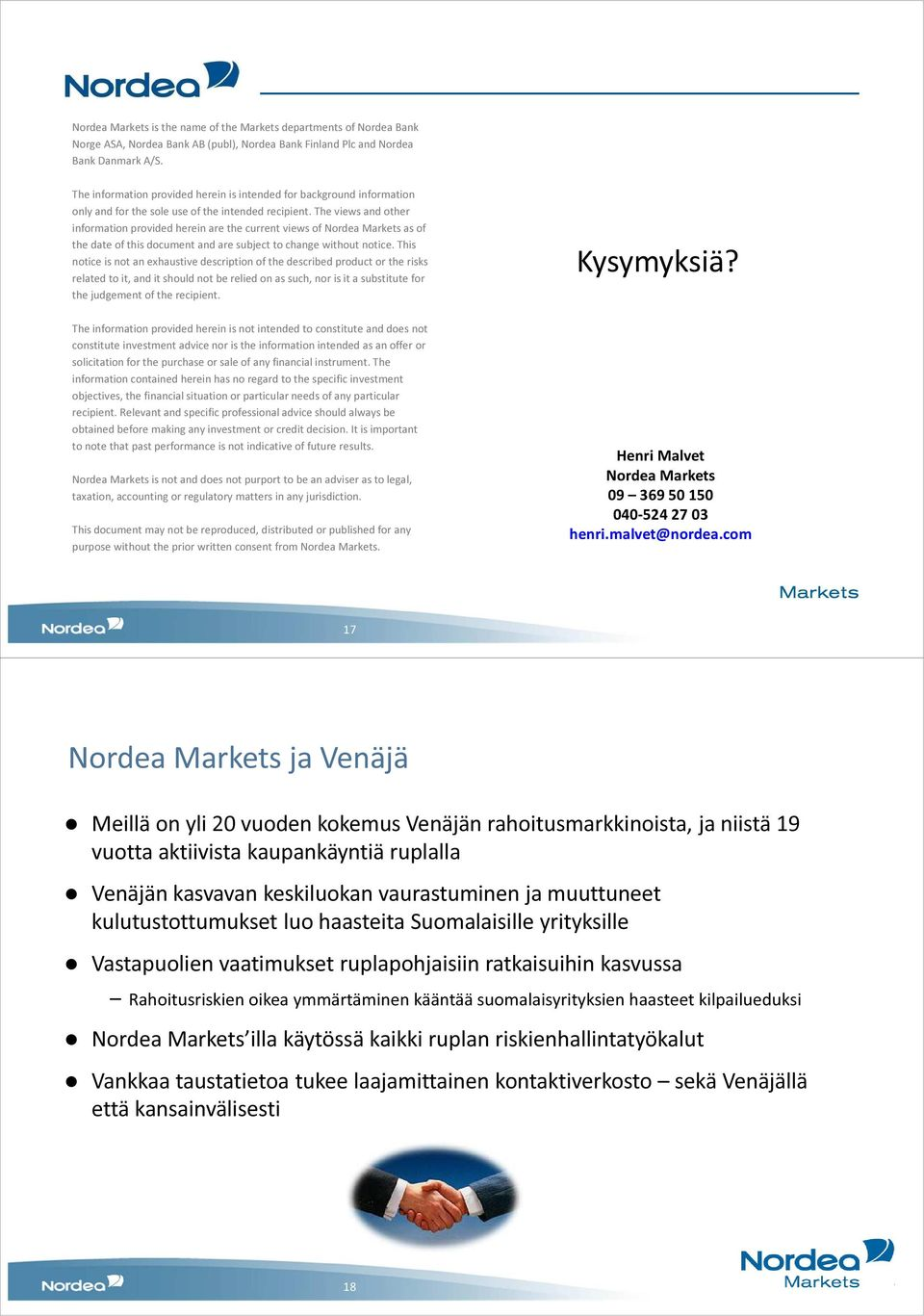 The views and other information provided herein are the current views of Nordea Markets as of the date of this document and are subject to change without notice.