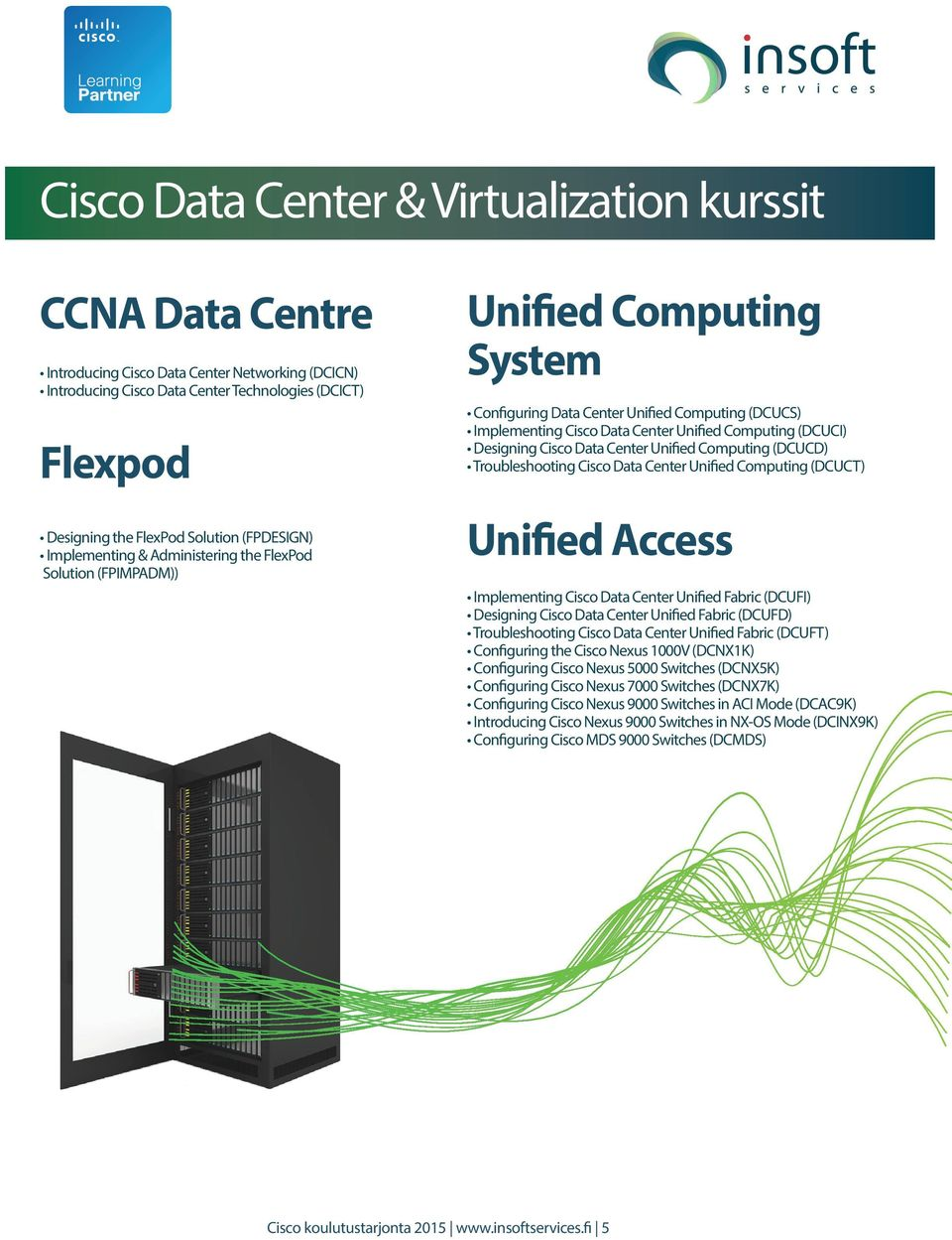 (DCUCI) Designing Cisco Data Center Unified Computing (DCUCD) Troubleshooting Cisco Data Center Unified Computing (DCUCT) Unified Access Implementing Cisco Data Center Unified Fabric (DCUFI)
