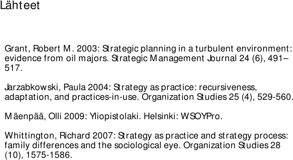 Jarzabkowski, Paula 2004: Strategy as practice: recursiveness, adaptation, and practices-in-use.