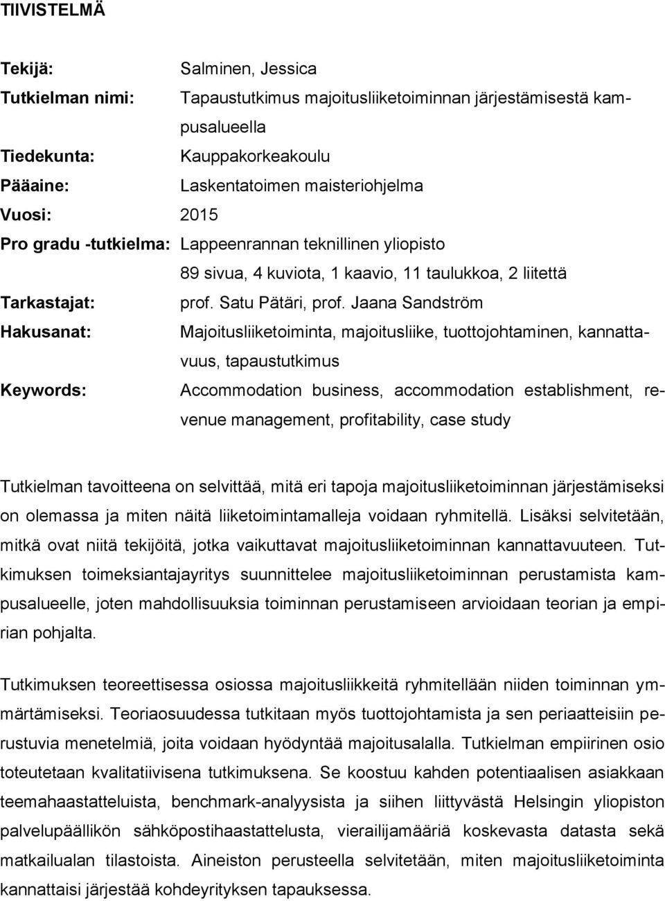 Jaana Sandström Hakusanat: Majoitusliiketoiminta, majoitusliike, tuottojohtaminen, kannattavuus, tapaustutkimus Keywords: Accommodation business, accommodation establishment, revenue management,