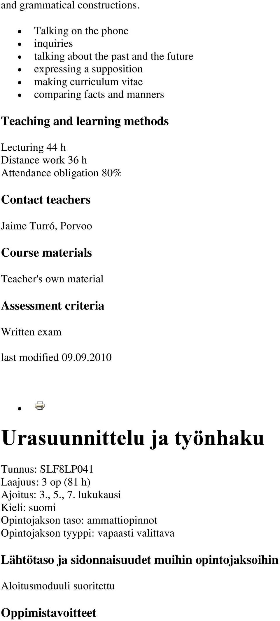 learning methods Lecturing 44 h Distance work 36 h Attendance obligation 80% Contact teachers Jaime Turró, Porvoo Course materials Teacher's own material