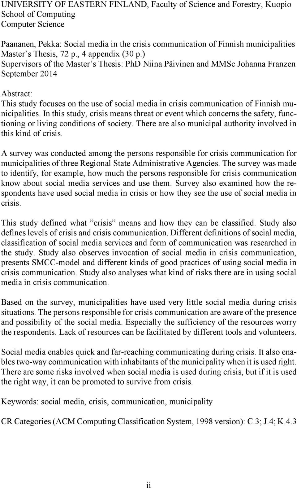 ) Supervisors of the Master s Thesis: PhD Niina Päivinen and MMSc Johanna Franzen September 2014 Abstract: This study focuses on the use of social media in crisis communication of Finnish
