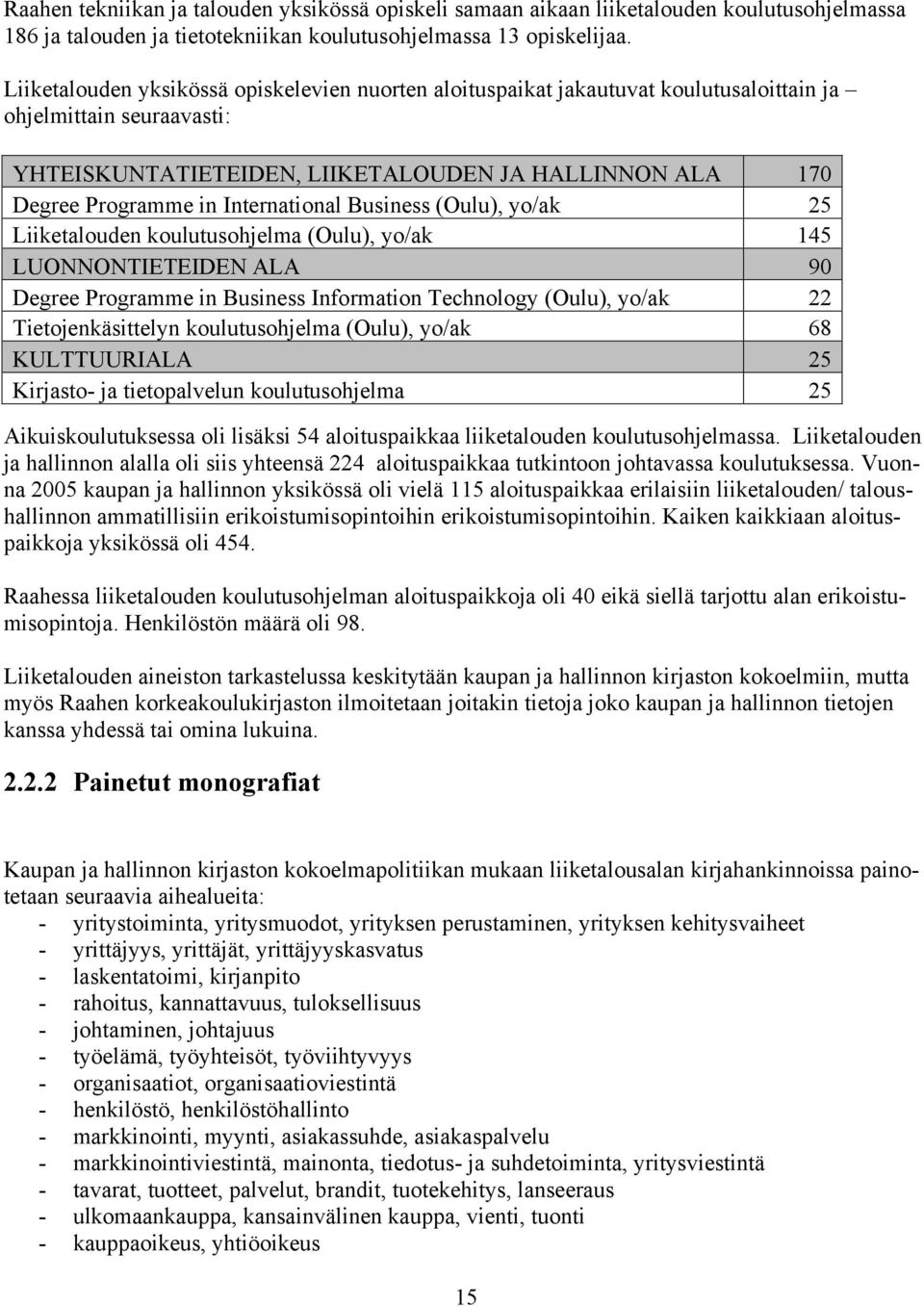International Business (Oulu), yo/ak 25 Liiketalouden koulutusohjelma (Oulu), yo/ak 145 LUONNONTIETEIDEN ALA 90 Degree Programme in Business Information Technology (Oulu), yo/ak 22 Tietojenkäsittelyn