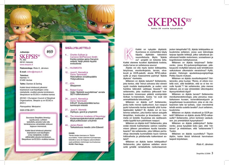 ECSO:n virallista kantaa. (ECSO = European Council of Skeptical Organisations. Skepsis ry on ECSO:n jäsen.) Painopaikka: Meripaino ISSN 0786-2571 Seuraava Skeptikko ilmestyy syyskuussa.