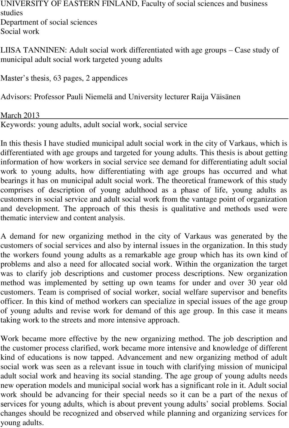 adult social work, social service In this thesis I have studied municipal adult social work in the city of Varkaus, which is differentiated with age groups and targeted for young adults.