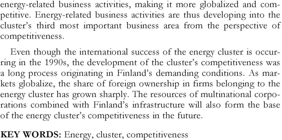 Even though the international success of the energy cluster is occurring in the 1990s, the development of the cluster s competitiveness was a long process originating in Finland s