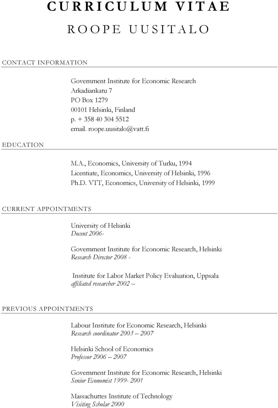 VTT, Economics, University of Helsinki, 1999 CURRENT APPOINTMENTS University of Helsinki Docent 2006- Government Institute for Economic Research, Helsinki Research Director 2008 - Institute for Labor