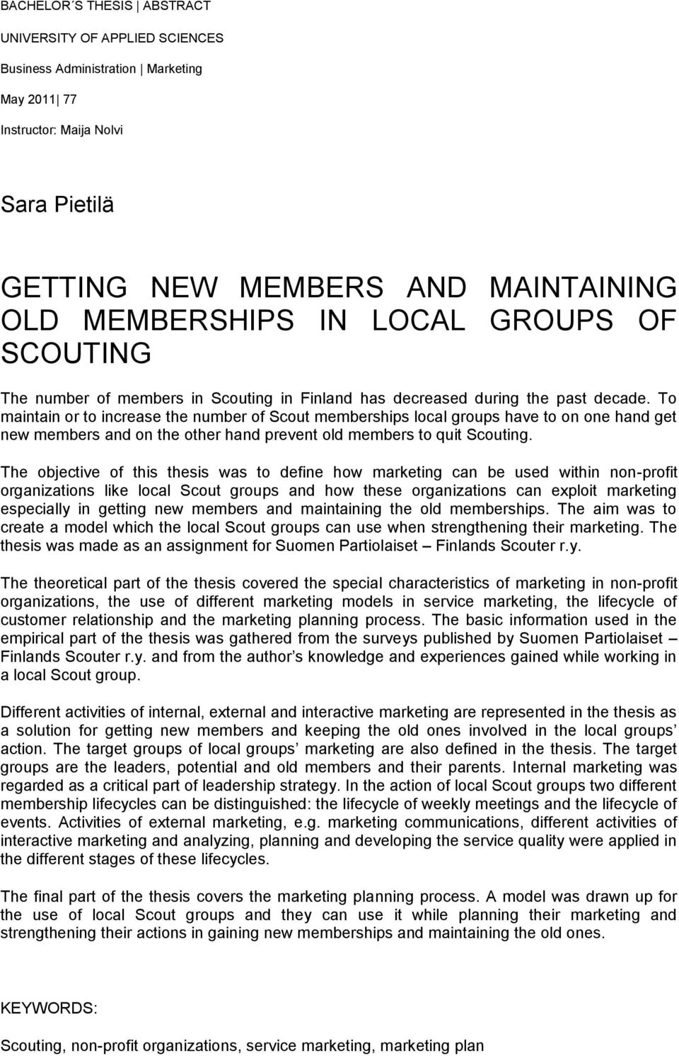 To maintain or to increase the number of Scout memberships local groups have to on one hand get new members and on the other hand prevent old members to quit Scouting.