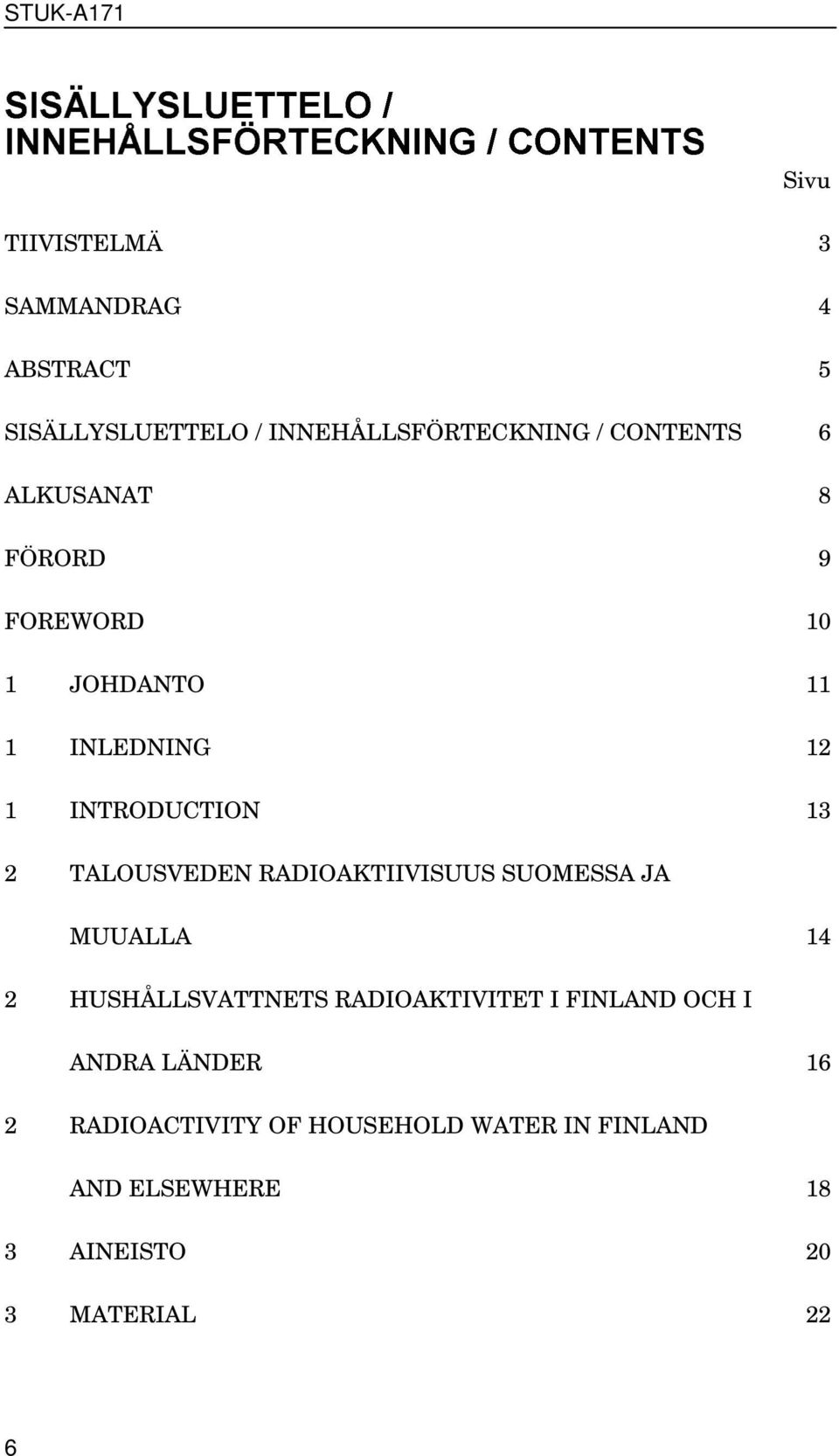 6 ALKUSANAT 8 FÖRORD 9 FOREWORD 10 1 JOHDANTO 11 1 INLEDNING 12 1 INTRODUCTION 13 2 TALOUSVEDEN
