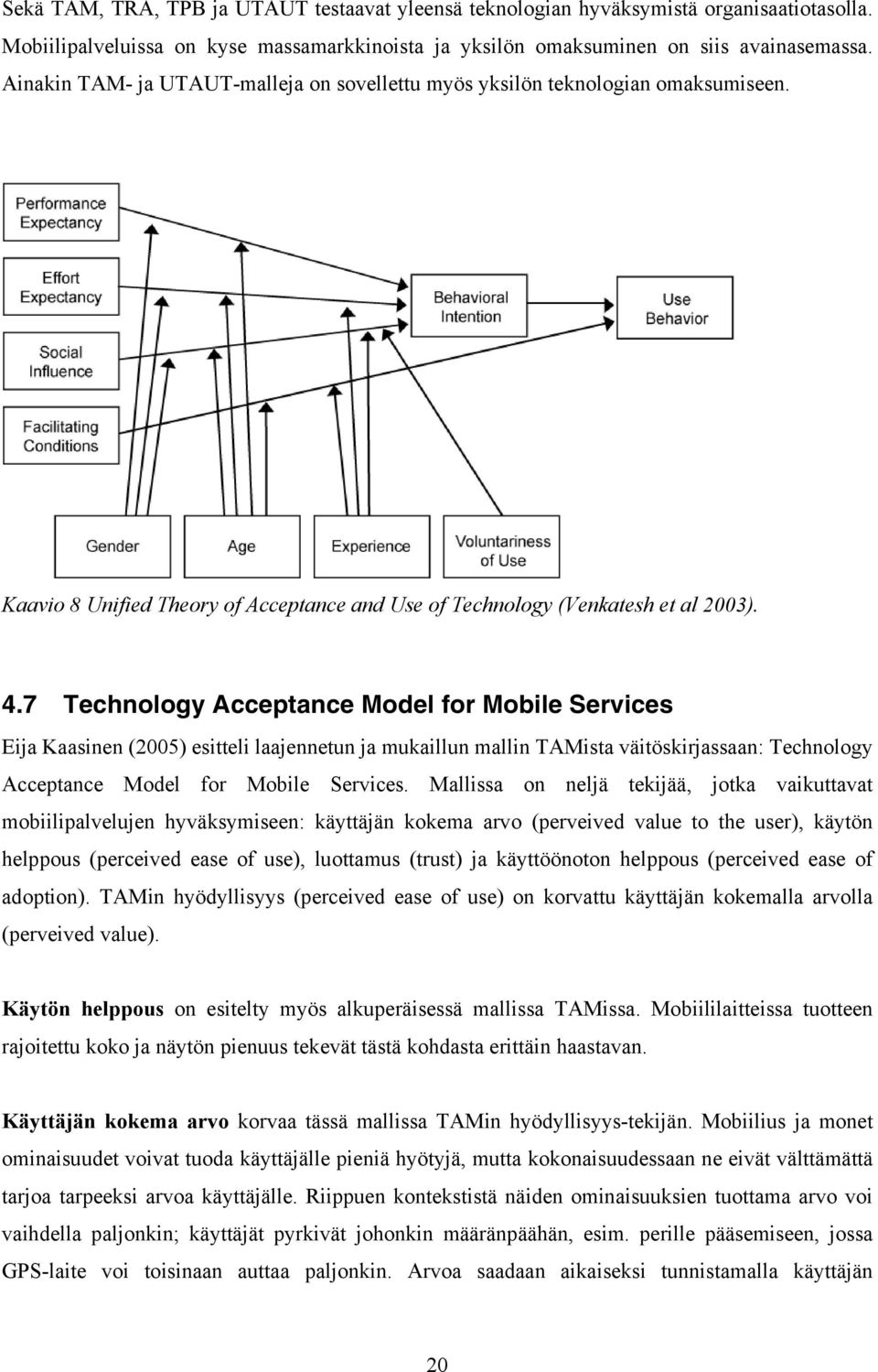 7 Technology Acceptance Model for Mobile Services Eija Kaasinen (2005) esitteli laajennetun ja mukaillun mallin TAMista väitöskirjassaan: Technology Acceptance Model for Mobile Services.