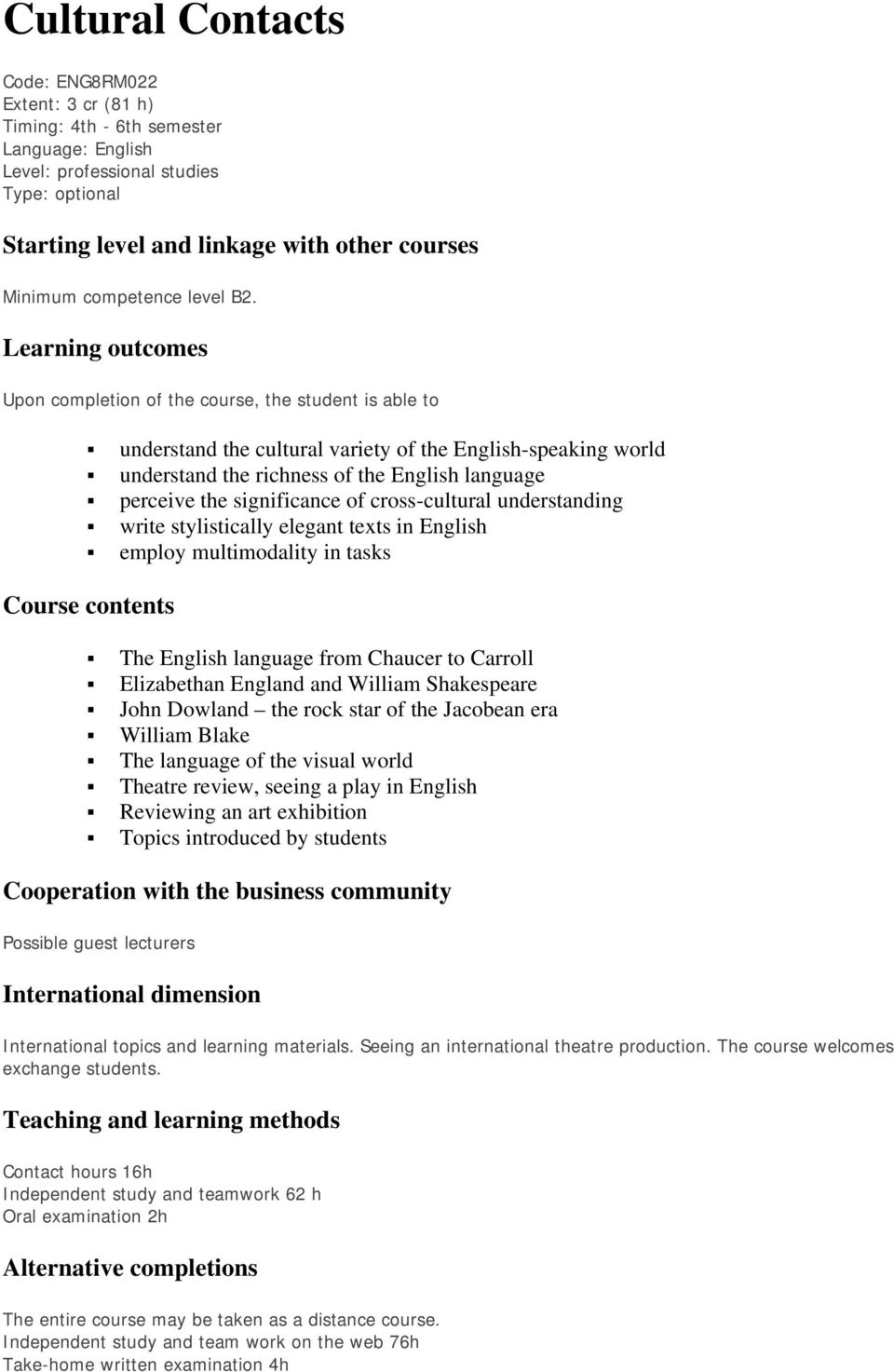 Learning outcomes Upon completion of the course, the student is able to understand the cultural variety of the English-speaking world understand the richness of the English language perceive the
