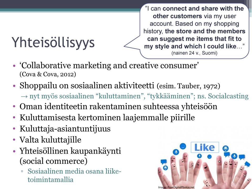 , Suomi) Collaborative marketing and creative consumer (Cova & Cova, 2012) Shoppailu on sosiaalinen aktiviteetti (esim.