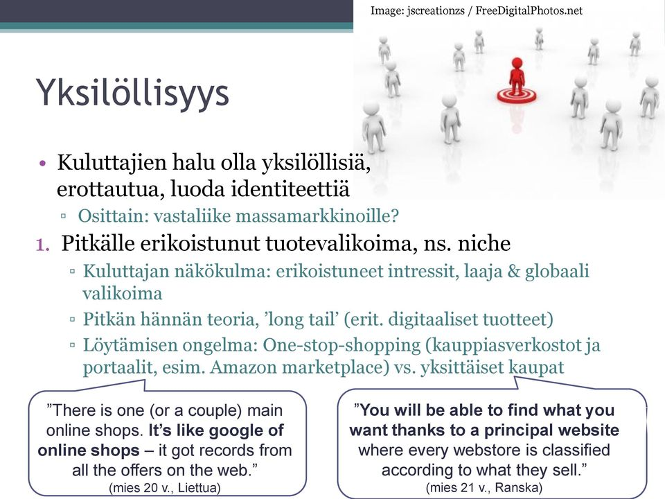 digitaaliset tuotteet) Löytämisen ongelma: One-stop-shopping (kauppiasverkostot ja portaalit, esim. Amazon marketplace) vs. yksittäiset kaupat There is one (or a couple) main online shops.