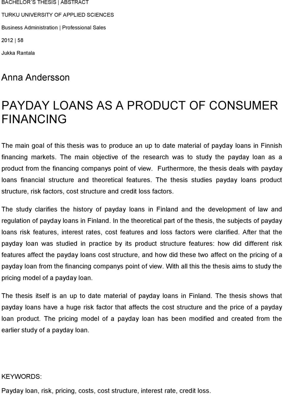 The main objective of the research was to study the payday loan as a product from the financing companys point of view.