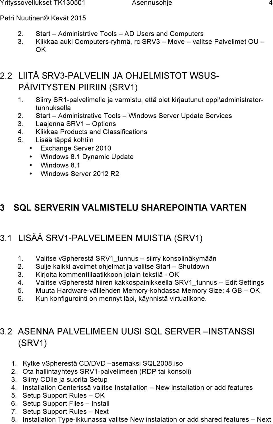 Klikkaa Products and Classifications 5. Lisää täppä kohtiin Exchange Server 2010 Windows 8.1 Dynamic Update Windows 8.1 Windows Server 2012 R2 3 SQL SERVERIN VALMISTELU SHAREPOINTIA VARTEN 3.