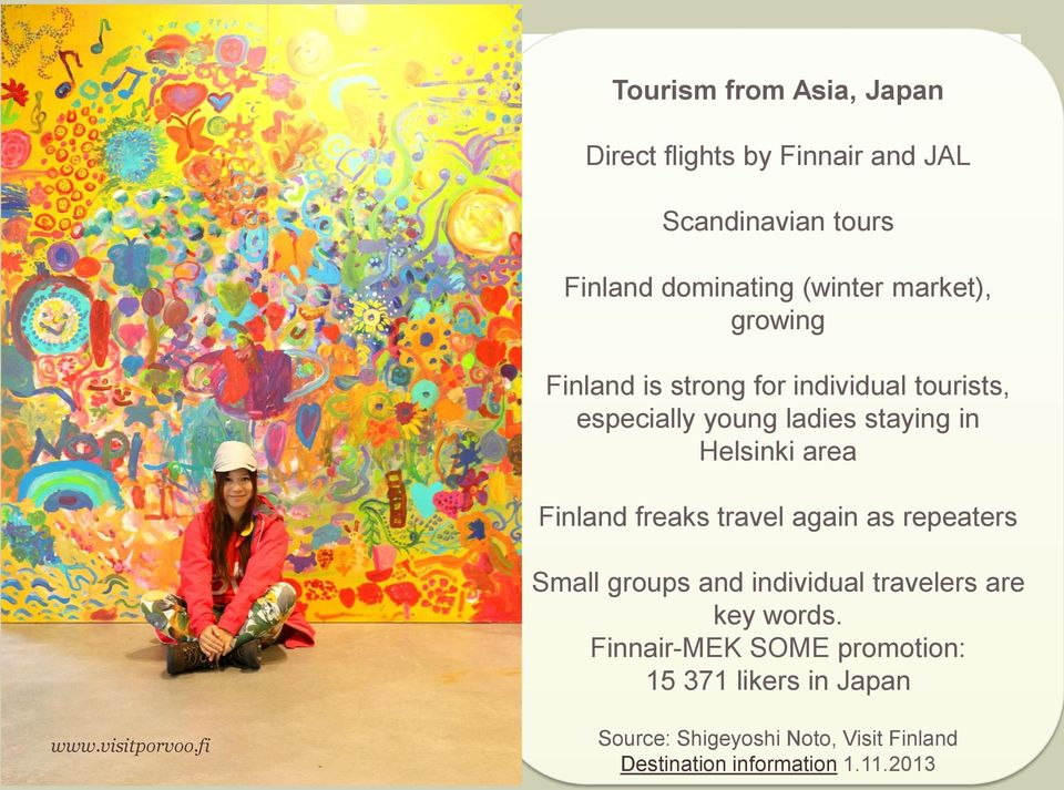 area Finland freaks travel again as repeaters Small groups and individual travelers are key words.