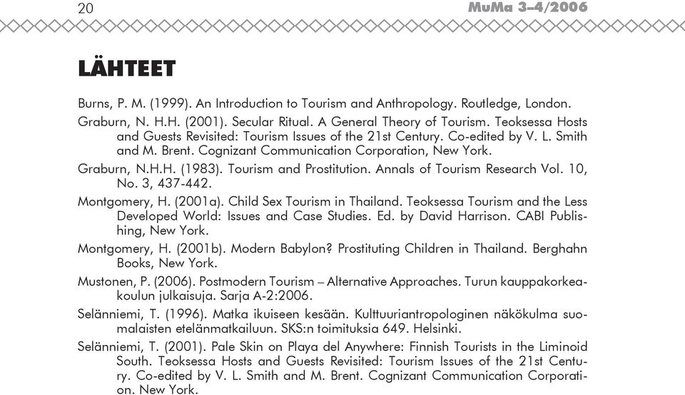 Tourism and Prostitution. Annals of Tourism Research Vol. 10, No. 3, 437-442. Montgomery, H. (2001a). Child Sex Tourism in Thailand.