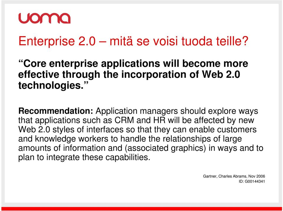 Recommendation: Application managers should explore ways that applications such as CRM and HR will be affected by new Web 2.