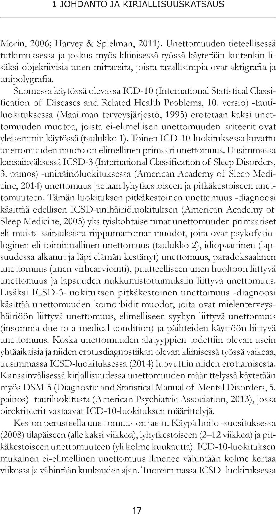 Suomessa käytössä olevassa ICD-10 (International Statistical Classification of Diseases and Related Health Problems, 10.