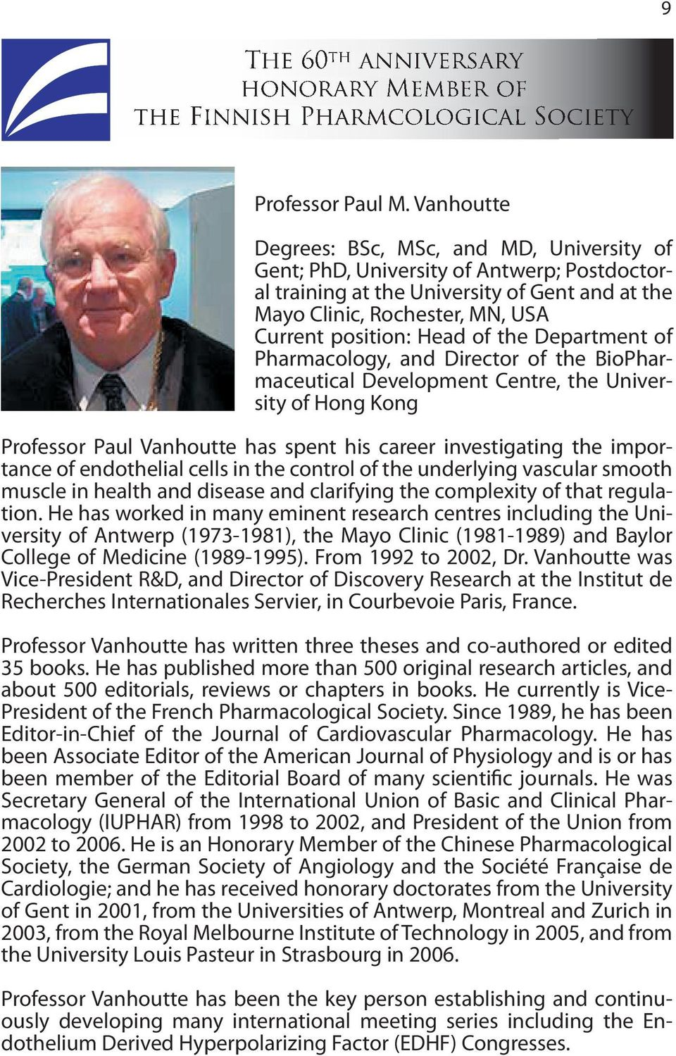 of the Department of Pharmacology, and Director of the BioPharmaceutical Development Centre, the University of Hong Kong Professor Paul Vanhoutte has spent his career investigating the importance of