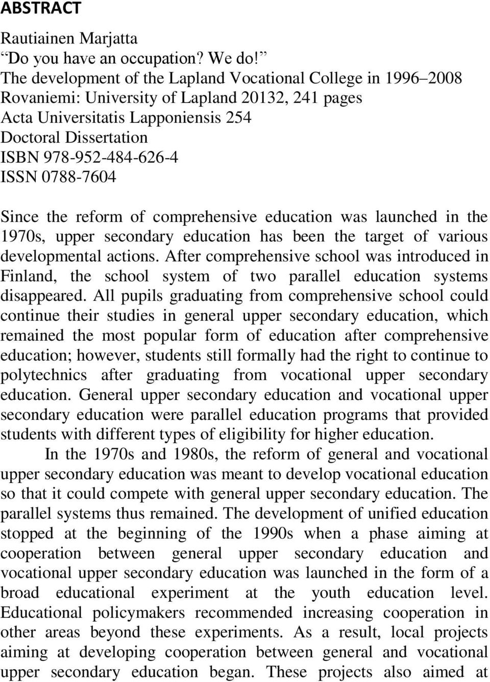 0788-7604 Since the reform of comprehensive education was launched in the 1970s, upper secondary education has been the target of various developmental actions.