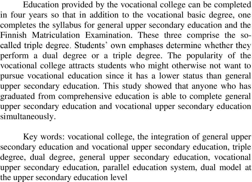 The popularity of the vocational college attracts students who might otherwise not want to pursue vocational education since it has a lower status than general upper secondary education.