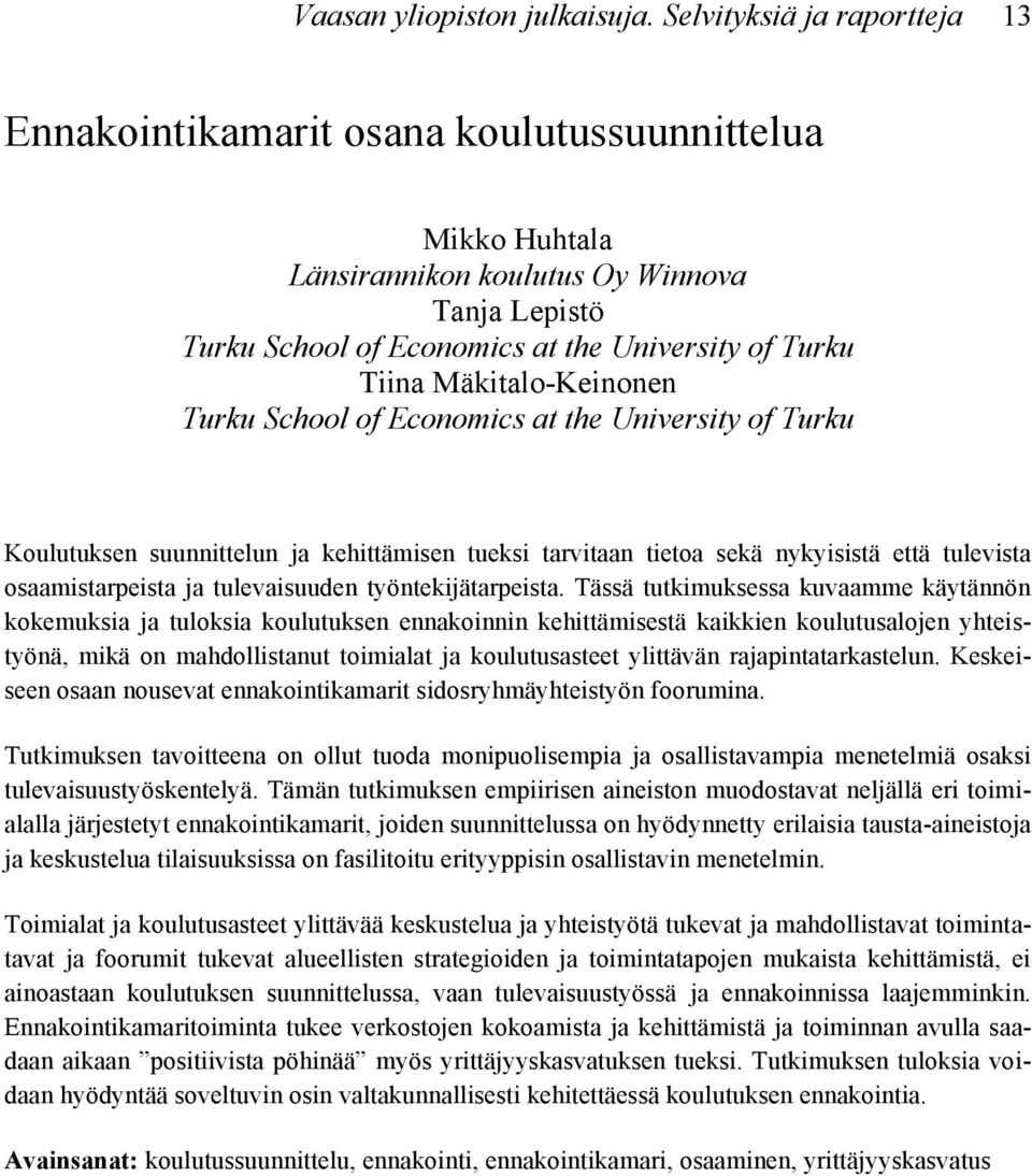 Mäkitalo-Keinonen Turku School of Economics at the University of Turku Koulutuksen suunnittelun ja kehittämisen tueksi tarvitaan tietoa sekä nykyisistä että tulevista osaamistarpeista ja