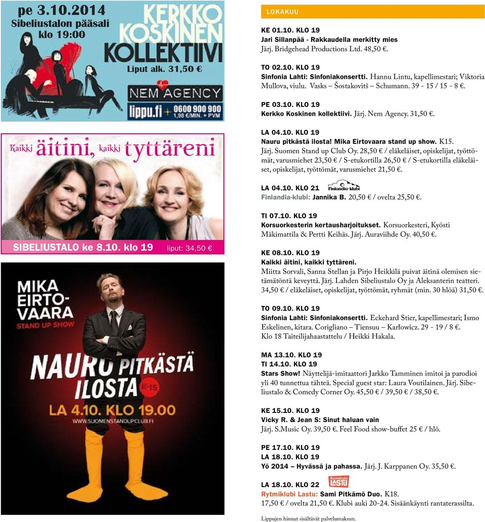 Mika Eirtovaara stand up show. K15. Järj. Suomen Stand up Club Oy.