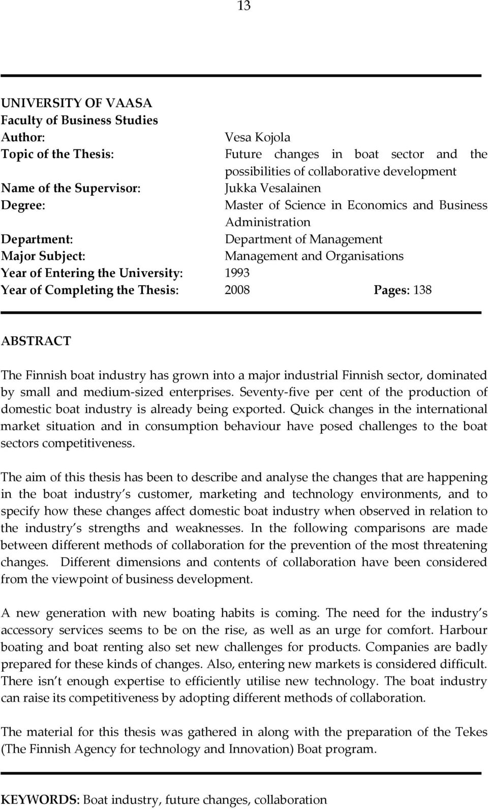 University: 1993 Year of Completing the Thesis: 2008 Pages: 138 ABSTRACT The Finnish boat industry has grown into a major industrial Finnish sector, dominated by small and medium sized enterprises.
