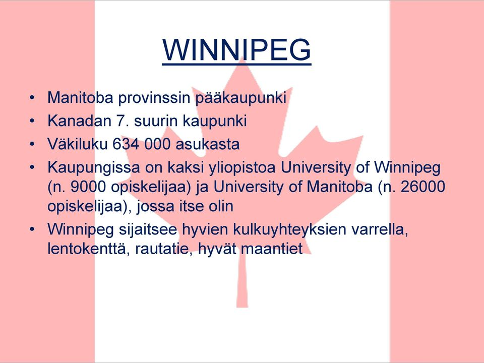 University of Winnipeg (n. 9000 opiskelijaa) ja University of Manitoba (n.