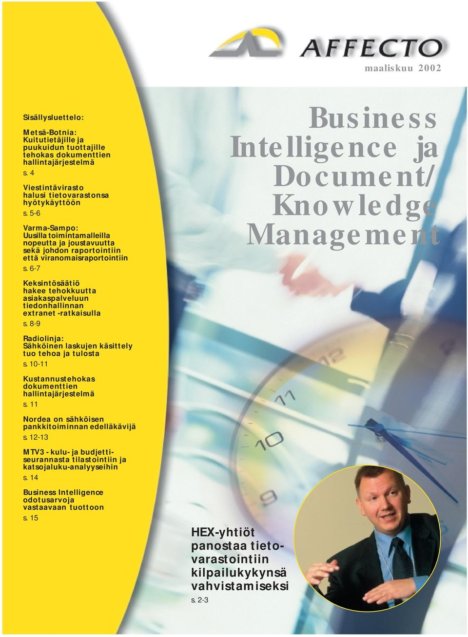 6-7 Business Intelligence ja Document/ Knowledge Management Keksintösäätiö hakee tehokkuutta asiakaspalveluun tiedonhallinnan extranet -ratkaisulla s.