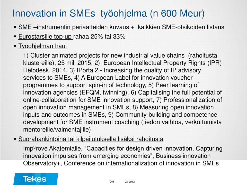 SMEs, 4) A European Label for innovation voucher programmes to support spin-in of technology, 5) Peer learning of innovation agencies (EFQM, twinning), 6) Capitalising the full potential of