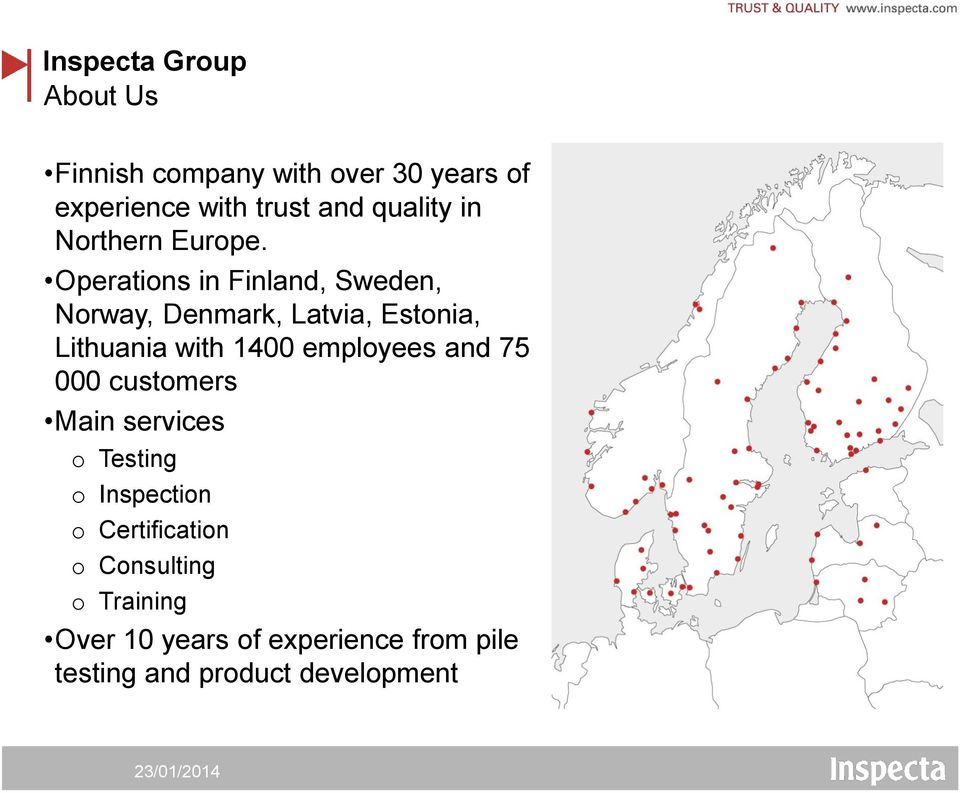 Operations in Finland, Sweden, Norway, Denmark, Latvia, Estonia, Lithuania with 1400 employees