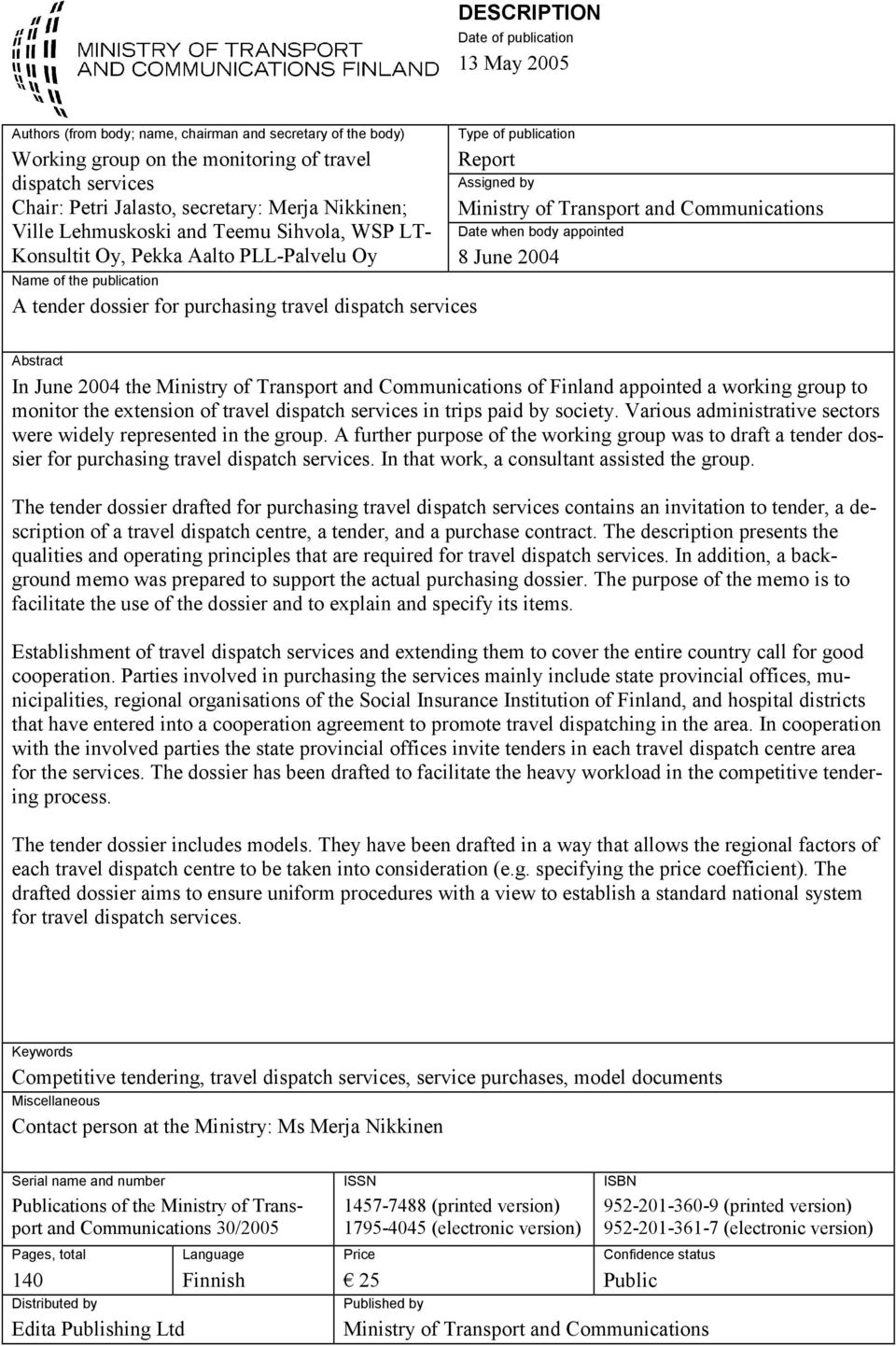 publication Report Assigned by Ministry of Transport and Communications Date when body appointed 8 June 2004 Abstract In June 2004 the Ministry of Transport and Communications of Finland appointed a